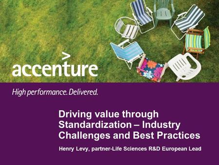 Driving value through Standardization – Industry Challenges and Best Practices Henry Levy, partner-Life Sciences R&D European Lead.