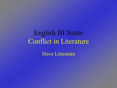 English III Notes Conflict in Literature Slave Literature.