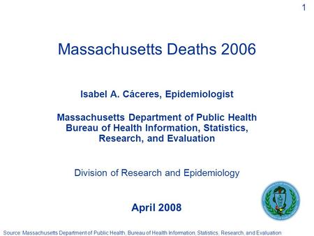 1 Source: Massachusetts Department of Public Health, Bureau of Health Information, Statistics, Research, and Evaluation Massachusetts Deaths 2006 Isabel.