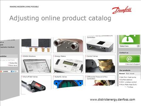 Confidential/Property of Danfoss District EnergyDanfoss District Energy DivisionDate| 1| 1 Adjusting online product catalog www.districtenergy.danfoss.com.