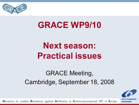 GRACE WP9/10 Next season: Practical issues GRACE Meeting, Cambridge, September 18, 2008.