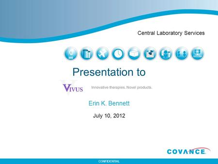 CONFIDENTIAL Presentation to Erin K. Bennett July 10, 2012 Central Laboratory Services.