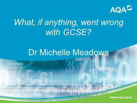 Www.cerp.org.uk What, if anything, went wrong with GCSE? Dr Michelle Meadows.