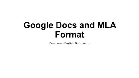 Google Docs and MLA Format Freshman English Bootcamp.
