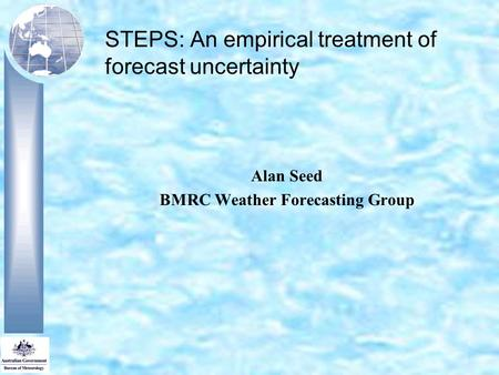 STEPS: An empirical treatment of forecast uncertainty Alan Seed BMRC Weather Forecasting Group.