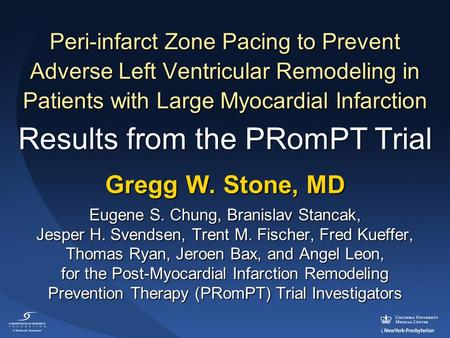 Peri-infarct Zone Pacing to Prevent Adverse Left Ventricular Remodeling in Patients with Large Myocardial Infarction Gregg W. Stone, MD Eugene S. Chung,