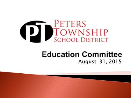 August 31, 2015.  Welcome ◦ Education Chair: Mrs. Sue Smith  Pledge of Allegiance  New 2015 PSSA Exams  Literacy Committee Update  C2BC – Cool to.