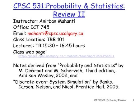 CPSC 531: Probability Review1 CPSC 531:Probability & Statistics: Review II Instructor: Anirban Mahanti Office: ICT 745