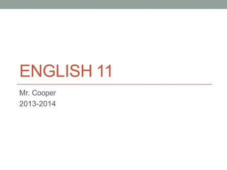 ENGLISH 11 Mr. Cooper 2013-2014. Contact Me: Mr. Cooper: (914) 683-5000 Voic x6533.