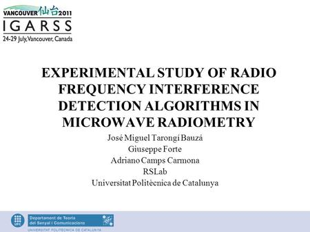EXPERIMENTAL STUDY OF RADIO FREQUENCY INTERFERENCE DETECTION ALGORITHMS IN MICROWAVE RADIOMETRY José Miguel Tarongí Bauzá Giuseppe Forte Adriano Camps.