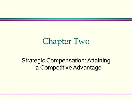 Chapter Two Strategic Compensation: Attaining a Competitive Advantage.