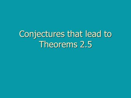 Conjectures that lead to Theorems 2.5. Definition Vertical angles are the opposite angles formed by two intersecting lines. Vertical angles are the opposite.