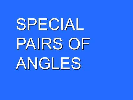 SPECIAL PAIRS OF ANGLES. Congruent Angles: Two angles that have equal measures.