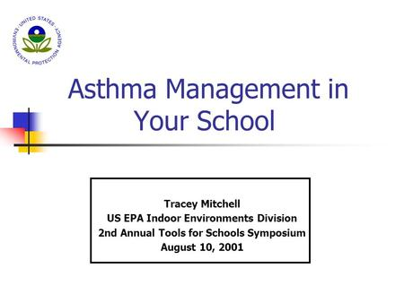Asthma Management in Your School Tracey Mitchell US EPA Indoor Environments Division 2nd Annual Tools for Schools Symposium August 10, 2001.