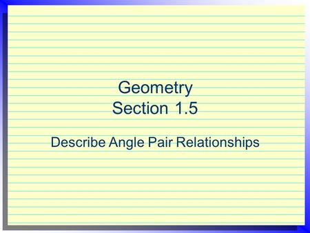 Geometry Section 1.5 Describe Angle Pair Relationships.