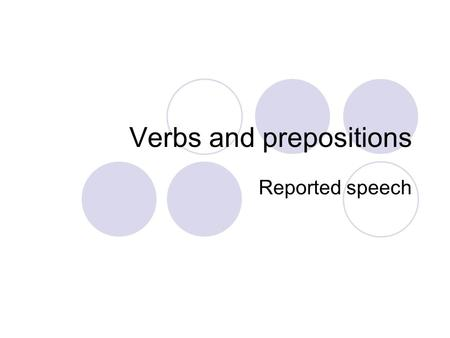 Verbs and prepositions Reported speech. Match the verbs with the prepositions and phrases: Respond Listen Deal Believe Delegate Communicate Invest in.