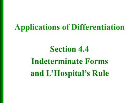 Section 4.4 Indeterminate Forms and L'Hospital's Rule Applications of Differentiation.