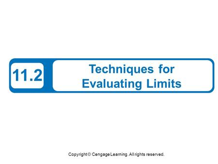 Copyright © Cengage Learning. All rights reserved. 11.2 Techniques for Evaluating Limits.