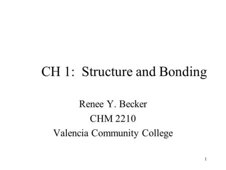 1 CH 1: Structure and Bonding Renee Y. Becker CHM 2210 Valencia Community College.