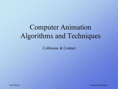 Computer Animation Rick Parent Computer Animation Algorithms and Techniques Collisions & Contact.