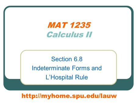 MAT 1235 Calculus II Section 6.8 Indeterminate Forms and L'Hospital Rule