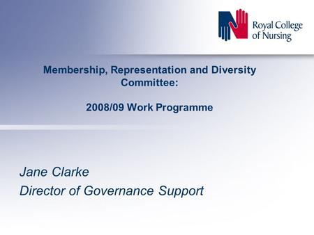 Membership, Representation and Diversity Committee: 2008/09 Work Programme Jane Clarke Director of Governance Support.
