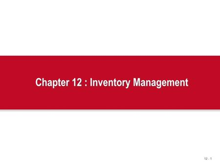 12 - 1 Chapter 12 : Inventory Management. 12 - 2 Outline  The Importance of Inventory  Functions of Inventory  Types of Inventory.