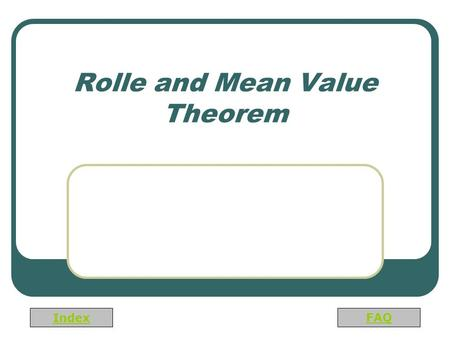 Index FAQ Rolle and Mean Value Theorem. Index FAQ APPLICATIONS OF DIFFERENTIATION We will see that many of the results of this chapter depend on one central.