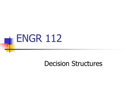 ENGR 112 Decision Structures. Control Structures Sequence structures Built into Visual Basic Selection structures If/Then  Single selection If/Then/Else.
