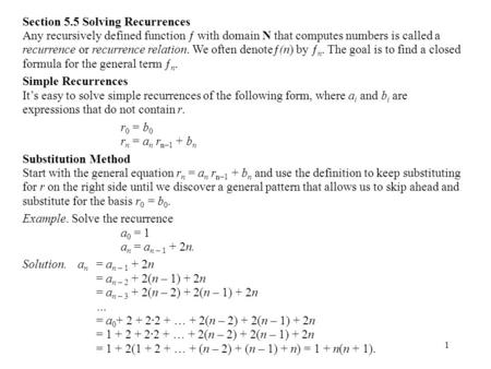 1 Section 5.5 Solving Recurrences Any recursively defined function ƒ with domain N that computes numbers is called a recurrence or recurrence relation.