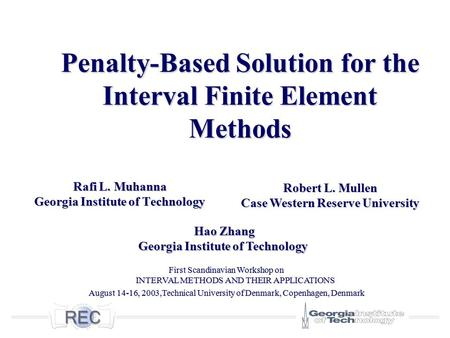 Penalty-Based Solution for the Interval Finite Element Methods Rafi L. Muhanna Georgia Institute of Technology Robert L. Mullen Case Western Reserve University.