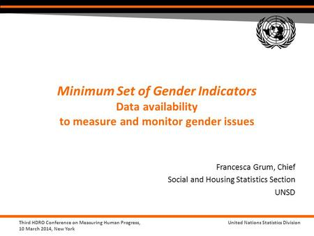 Third HDRO Conference on Measuring Human Progress, 10 March 2014, New York United Nations Statistics Division Minimum Set of Gender Indicators Data availability.