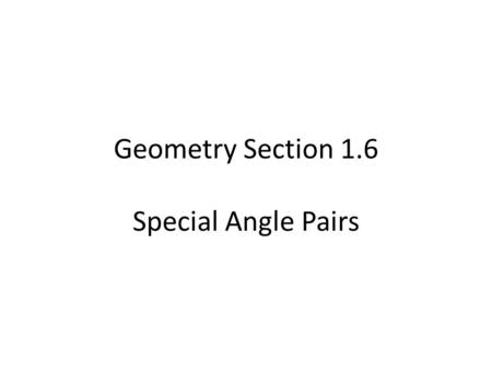 Geometry Section 1.6 Special Angle Pairs. Two angles are adjacent angles if Two angles are vertical angles if.
