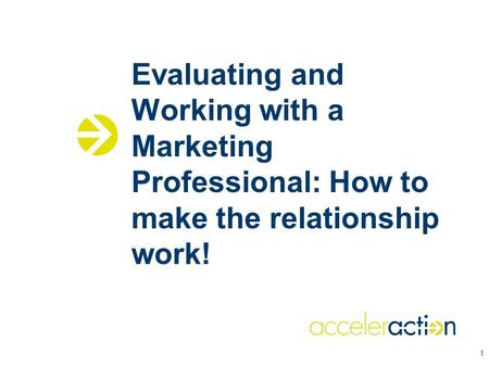 Evaluating and Working with a Marketing Professional: How to make the relationship work! 1.