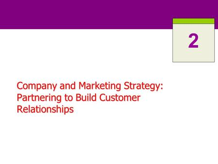 Company and Marketing Strategy: Partnering to Build Customer Relationships 2.