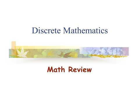 Discrete Mathematics Math Review. Math Review: Exponents, logarithms, polynomials, limits, floors and ceilings* * This background review is useful for.