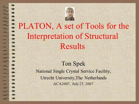 PLATON, A set of Tools for the Interpretation of Structural Results Ton Spek National Single Crystal Service Facility, Utrecht University,The Netherlands.