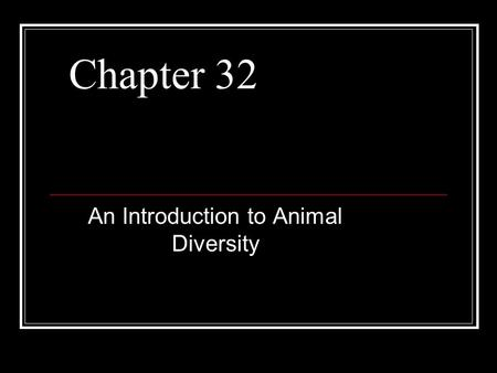 Chapter 32 An Introduction to Animal Diversity. Overview: Welcome to Your Kingdom The animal kingdom extends far beyond humans and other animals we may.