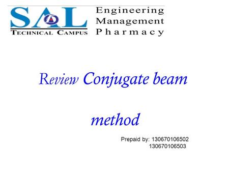 Review Conjugate beam method Prepaid by: 130670106502 130670106503.