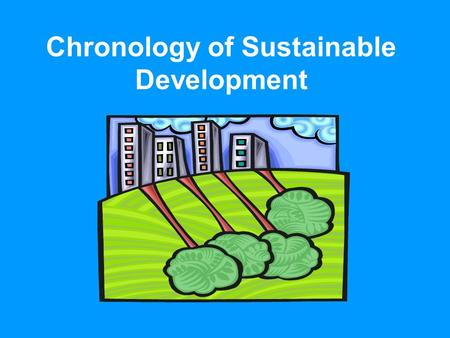 Chronology of Sustainable Development