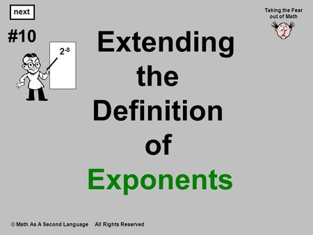 Extending the Definition of Exponents © Math As A Second Language All Rights Reserved next #10 Taking the Fear out of Math 2 -8.