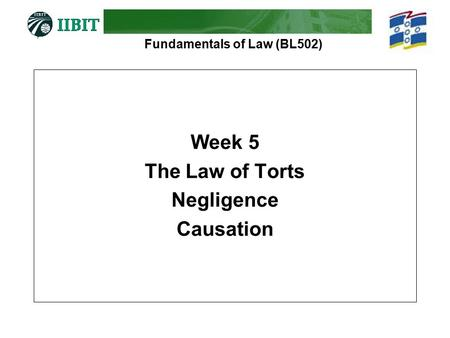 Fundamentals of Law (BL502) Week 5 The Law of Torts Negligence Causation.