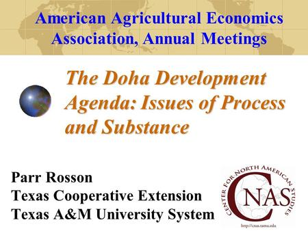 The Doha Development Agenda: Issues of Process and Substance Parr Rosson Texas Cooperative Extension Texas A&M University System American Agricultural.