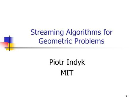 1 Streaming Algorithms for Geometric Problems Piotr Indyk MIT.