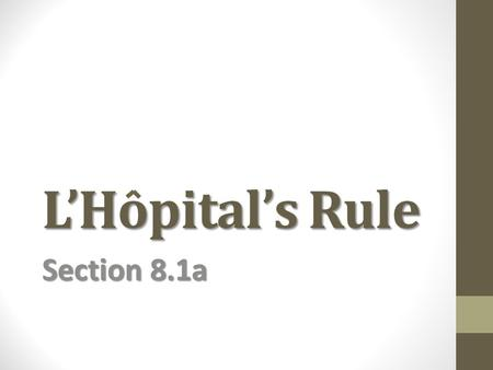 L'Hopital's Rule Section 8.1a. Indeterminate Form 0/0 Consider the limit: If both functions are zero at x = a, then substitution produces the result 0/0.