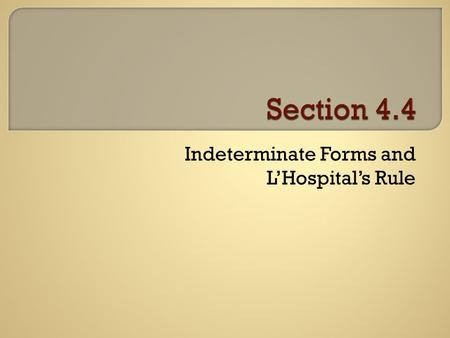 Indeterminate Forms and L'Hospital's Rule.  As x approaches a certain number from both sides – what does y approach?  In order for them limit to exist.
