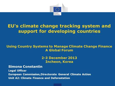 EU's climate change tracking system and support for developing countries Using Country Systems to Manage Climate Change Finance A Global Forum 2-3 December.