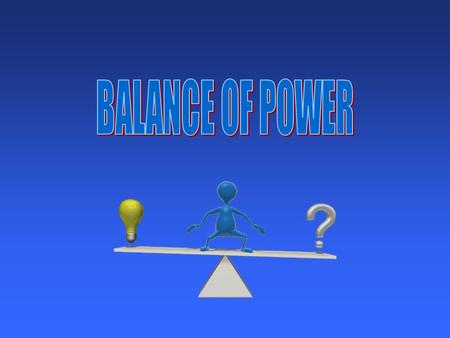 "First, let's discuss the term – ""Balance of Power"". What do you think that might mean? Can you think of some powerful countries? United States Great Britain."