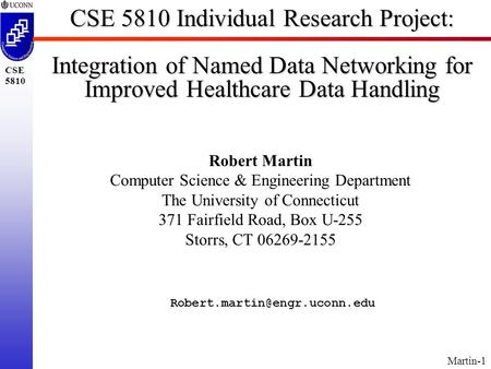 Martin-1 CSE 5810 CSE 5810 Individual Research Project: Integration of Named Data Networking for Improved Healthcare Data Handling Robert Martin Computer.