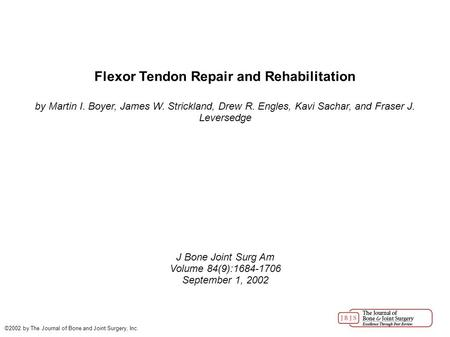 Flexor Tendon Repair and Rehabilitation by Martin I. Boyer, James W. Strickland, Drew R. Engles, Kavi Sachar, and Fraser J. Leversedge J Bone Joint Surg.